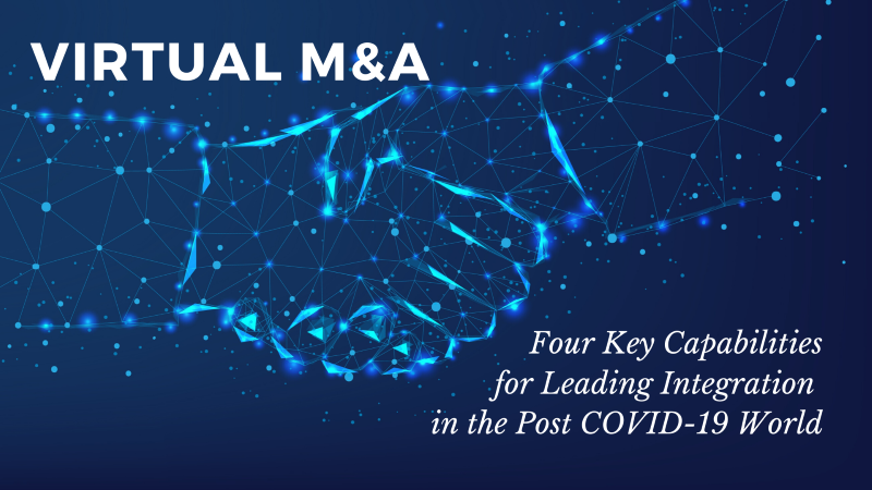 Virtual M&A – Four Key Capabilities for Leading Integration in the Post COVID-19 World - M&A Partners